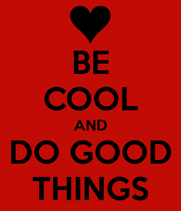 be-cool-and-do-good-things